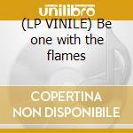 (LP VINILE) Be one with the flames lp vinile