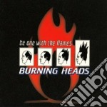 Burning Heads - Be One With The Flames cd musicale di BURNING HEADS