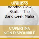 Voodoo Glow Skulls - The Band Geek Mafia cd musicale di VOODOO GLOW SKULLS