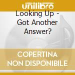 Looking Up - Got Another Answer? cd musicale