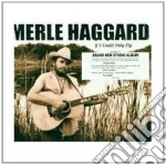 Merle Haggard - If I Could Only Fly cd musicale di HAGGARD MERLE
