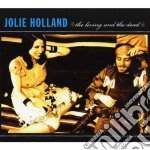 Jolie Holland - The Living And The Dead cd musicale di JOLIE HOLLAND