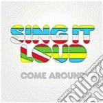Sing It Loud - Come Around cd musicale di SING IT LOUD