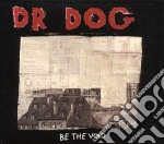Dr. Dog - Be The Void cd musicale di Dr.dog