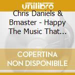 HAPPY THE MUSIC THAT ...                  cd musicale di DANIELS & MASCHRIS