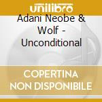 UNCONDITIONAL cd musicale di NEOBE ADANI & WOLF