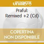 REMIXED + 2 cd musicale di PRAFUL
