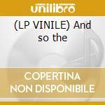 (LP VINILE) And so the lp vinile