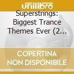 Superstrings - biggest trance themes ever cd musicale di Artisti Vari