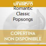 Various - Romantic Classic Popsongs cd musicale di Artisti Vari