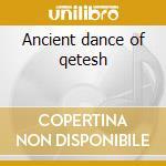 Ancient dance of qetesh cd musicale di Imperia