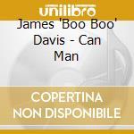 James 'Boo  Boo' Davis - Can Man cd musicale di DAVIS JAMES