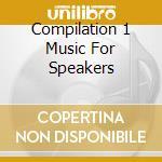 Various - Compilation 1 Music For Speakers cd musicale di ARTISTI VARI
