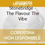 Bridge Stone - The Flavour The Vibe cd musicale di STONE BRIDGE