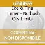 Ike & Tina Turner - Nutbush City Limits cd musicale di IKE & TINA TURNER