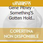 Something's gotten hold of my heart cd musicale di Gene Pitney