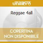 Reggae 4all cd musicale di Artisti Vari