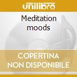 Meditation moods cd musicale di Artisti Vari