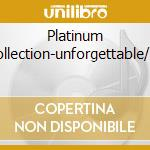 PLATINUM COLLECTION-UNFORGETTABLE/2C cd musicale di COLE NAT KING