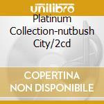 PLATINUM COLLECTION-NUTBUSH CITY/2CD cd musicale di TURNER TINA