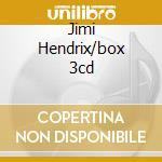 JIMI HENDRIX/BOX 3CD cd musicale di HENDRIX JIMI