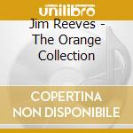 Jim Reeves - The Orange Collection cd musicale di Jim Reeves