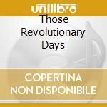 THOSE REVOLUTIONARY DAYS                  cd musicale di MECANO