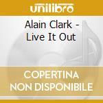 Alain Clark - Live It Out cd musicale di Alain Clark