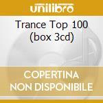 TRANCE TOP 100 (BOX 3CD) cd musicale di ARTISTI VARI