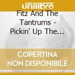Fitz & The Tantrums - Pickin' Up The Pieces cd musicale di Fitz & the tantrums