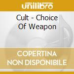 Cult - Choice Of Weapon cd musicale di Cult