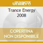 TRANCE ENERGY 2008 cd musicale di ARTISTI VARI