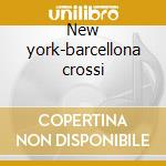New york-barcellona crossi cd musicale di Brad Mehldau