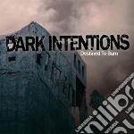 Dark Intentions - Destined To Burn cd musicale di Intentions Dark
