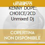 KENNY DOPE: CHOICE/2CD Unmixed Dj cd musicale di DOPE KENNY