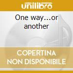 One way...or another cd musicale di Cactus