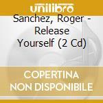 ROGER SANCHEZ PRES.: RELEASE YOURSELF VOL.6 cd musicale di ARTISTI VARI