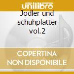 Jodler und schuhplatter vol.2 cd musicale di Artisti Vari