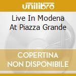 LIVE IN MODENA AT PIAZZA GRANDE cd musicale di PAVAROTTI LUCIANO