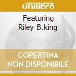 FEATURING RILEY B.KING cd musicale di KING B.B.