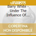 White, Barry - Under The Influence Of Lo cd musicale di WHITE BARRY