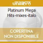 PLATINUM MEGA HITS-MIXES-ITALO cd musicale di ARTISTI VARI