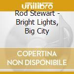 BRIGHT LIGHTS-BIG CITY cd musicale di STEWART ROD