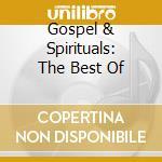 GOSPEL & SPIRITUALS: THE BEST OF cd musicale di ARTISTI VARI