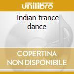 Indian trance dance cd musicale di Artisti Vari