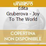 Edita Gruberova - Joy To The World cd musicale di Miscellanee