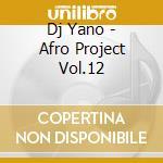 AFRO PROJECT VOL.12 cd musicale di DJ YANO