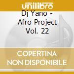 AFRO PROJECT VOL.22 cd musicale di DJ YANO