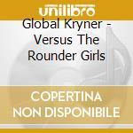Versus the rounder girls cd musicale di Kryner Global