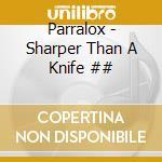 Parralox - Sharper Than A Knife ## cd musicale di Parralox